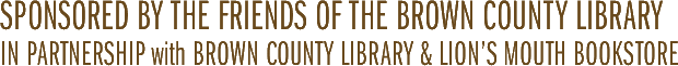 Sponsored by the Friends of the Brown County Libary in partnership with Brown County Library & Lion's Mouth Bookstore